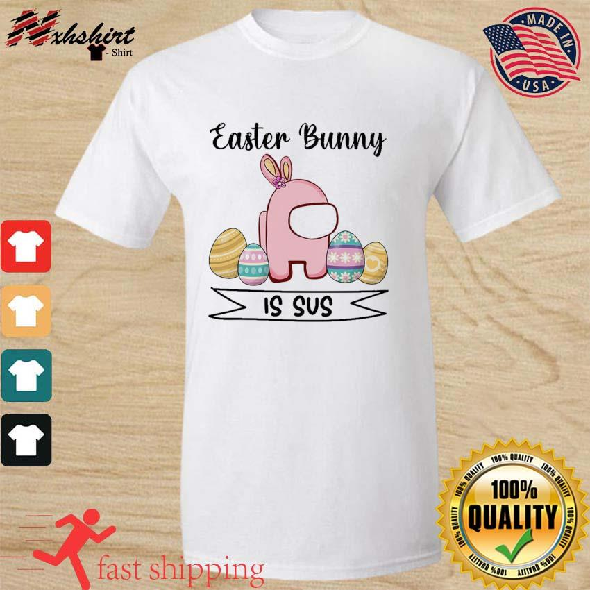 Cute Among Us Easter Bunny Is Sus Shirt