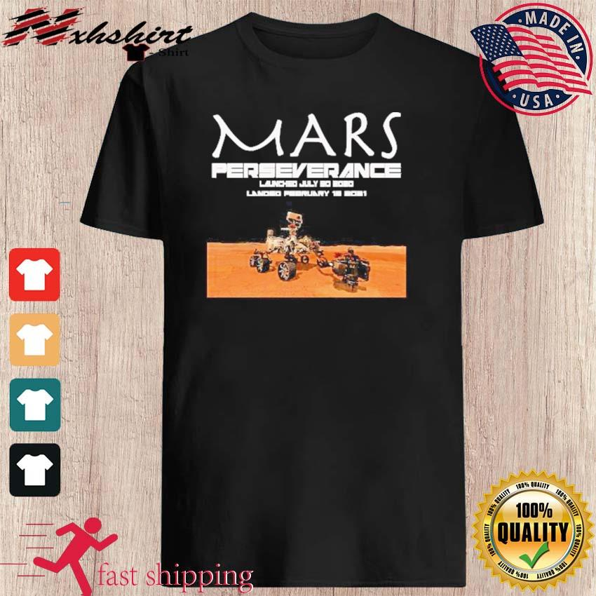 Official Mars Perseverance Launch July 30 2020 Landed February 18 2021 Shirt