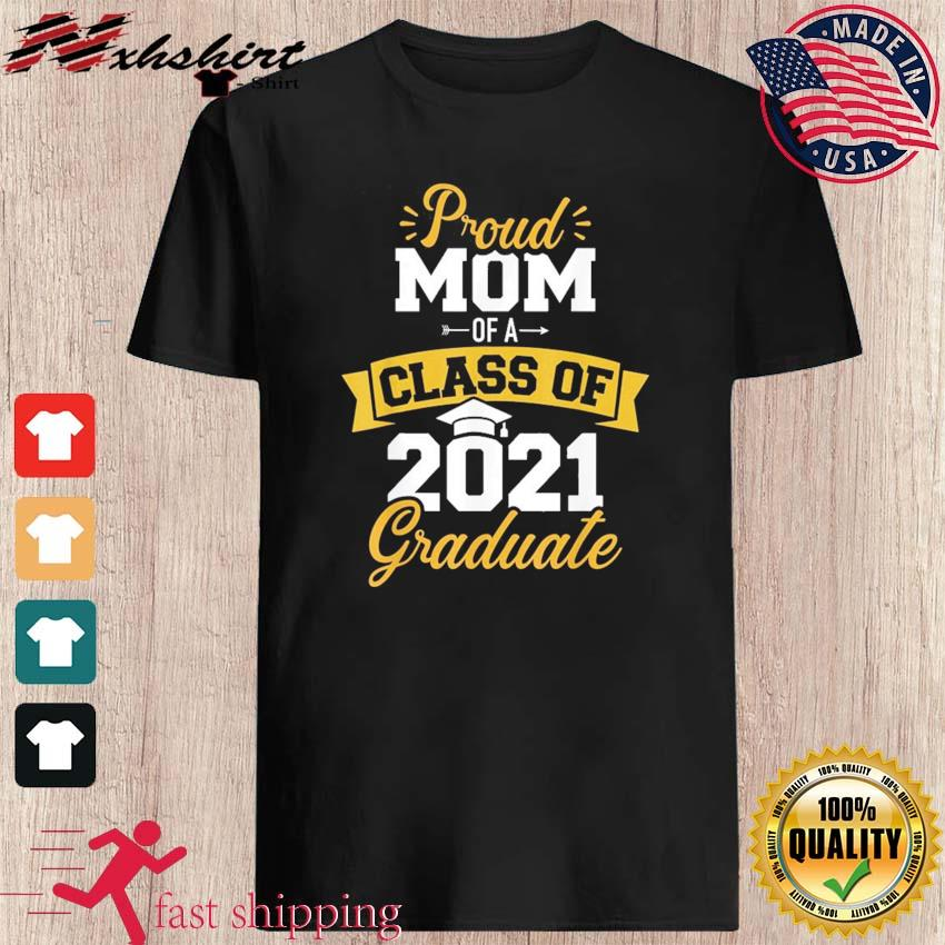 Proud Mom Of A Class Of 2021 Graduate T-shirt