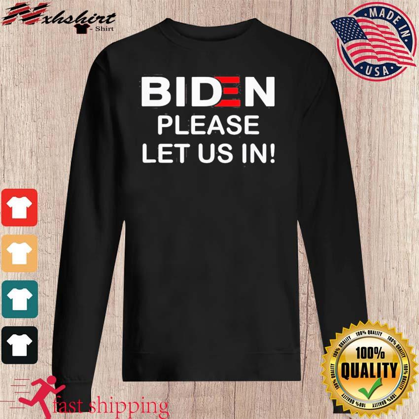 Biden Please Let Us In Classic T-Shirt sweater