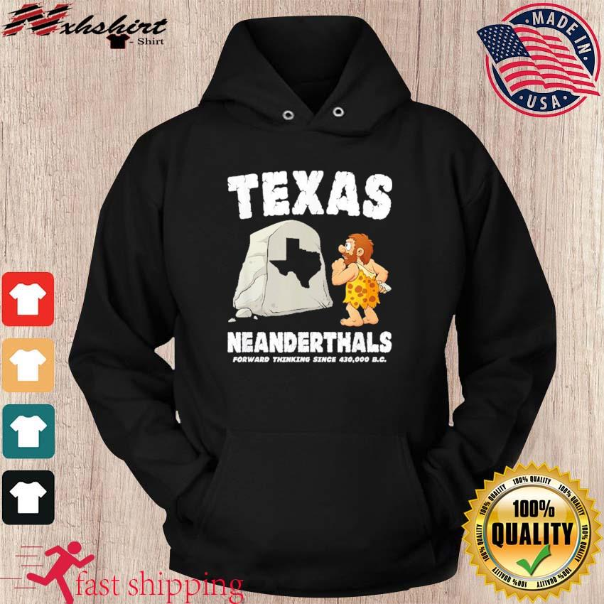 Texas Neanderthals Forward Thinking Since 430000 BC Shirt hoodie