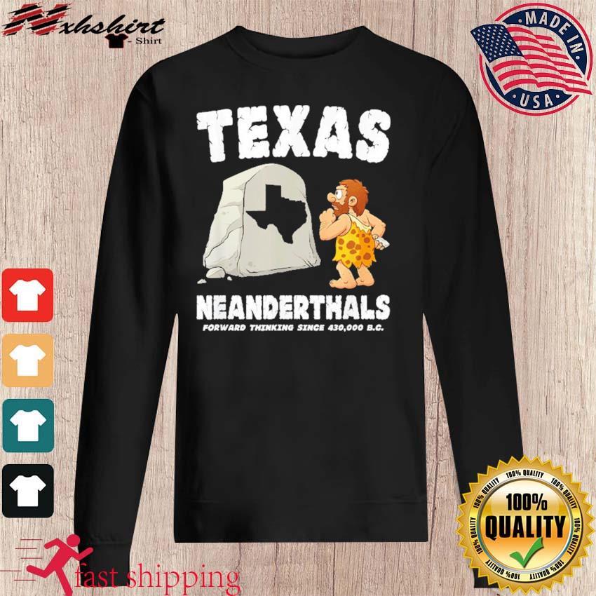 Texas Neanderthals Forward Thinking Since 430000 BC Shirt sweater