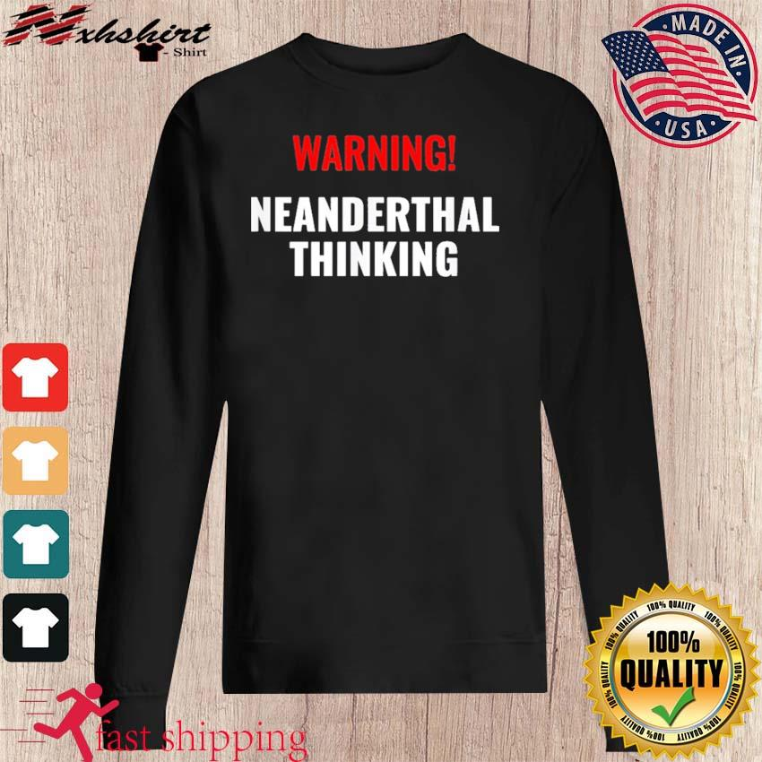 Warning Neanderthal Thinking for Proud Neanderthals Shirt sweater