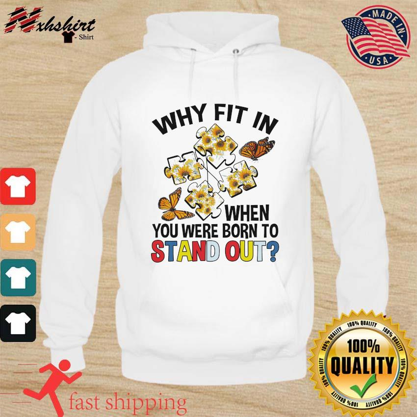 Autism Flower Why Fit In When You Were Born To Stand Out Shirt hoodie