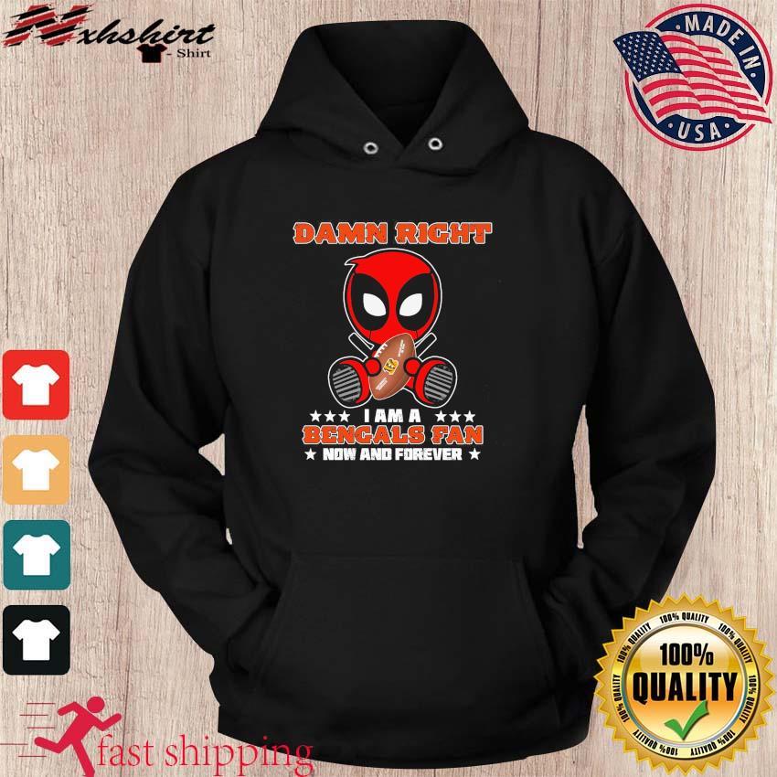 Baby Deadpool Hug Cincinnati Bengals Damn Right I Am A Bengals Fan Now And Forever Shirt hoodie
