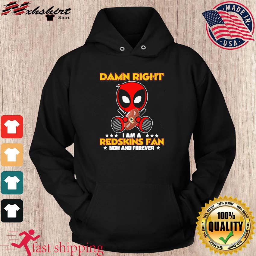Baby Deadpool Hug Washington Redskins Damn Right I Am A Redskins Fan Now And Forever Shirt hoodie