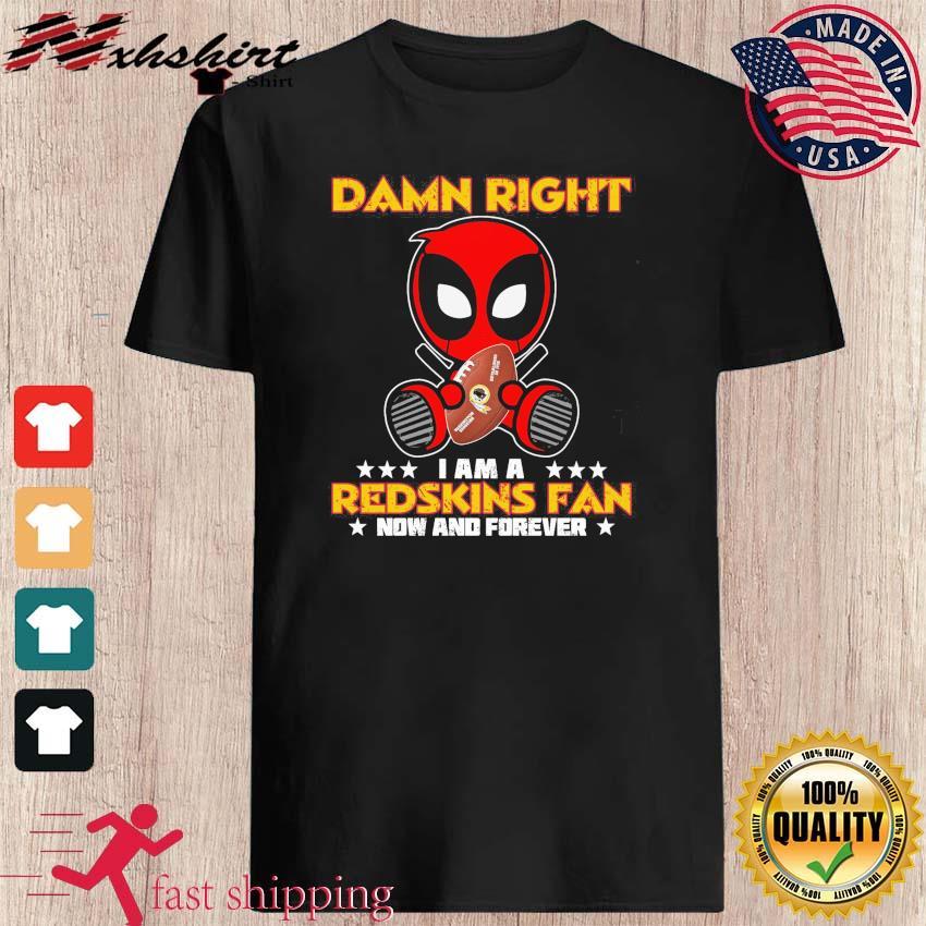 Baby Deadpool Hug Washington Redskins Damn Right I Am A Redskins Fan Now And Forever Shirt