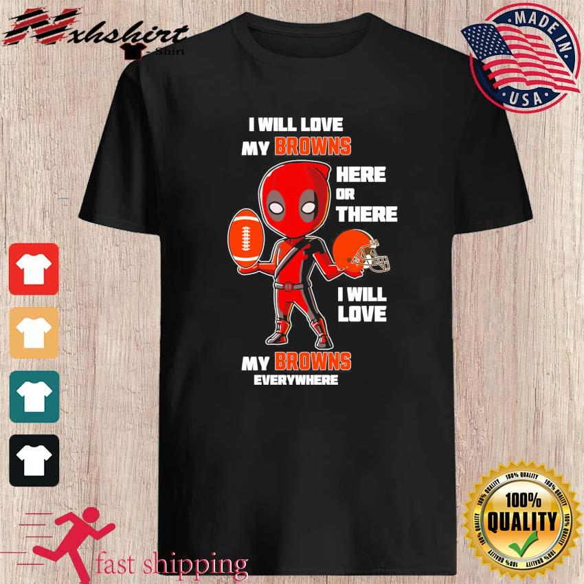 Baby Deadpool I Will Love My Cleveland Browns Here Or There I Will Love My Browns Everywhere Shirt