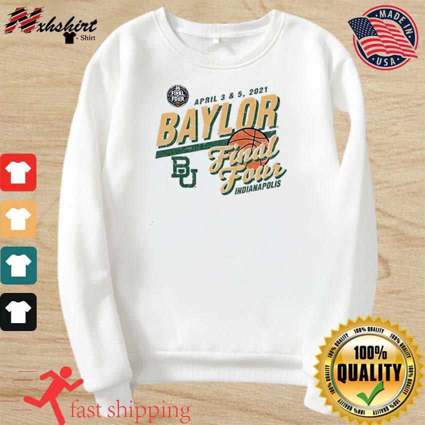Baylor Bears Basketball Final Four Indianapolis Apr 2021 Shirt sweater