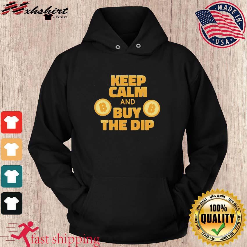 Bitcoin Crypto Keep Calm And Buy The Dip Shirt hoodie