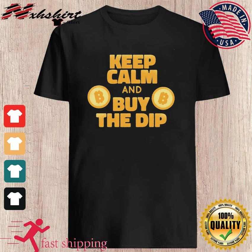 Bitcoin Crypto Keep Calm And Buy The Dip Shirt