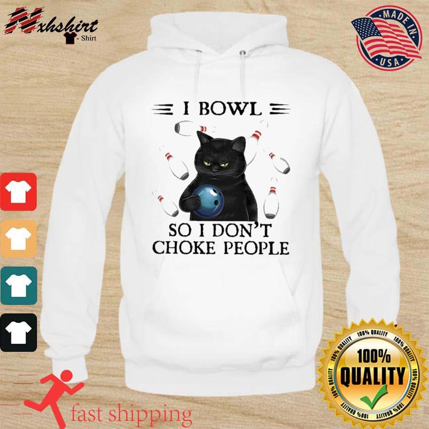 Black Cat I Bowl So I Don't Choke People Shirt hoodie