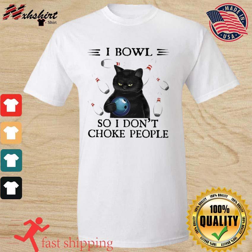 Black Cat I Bowl So I Don't Choke People Shirt