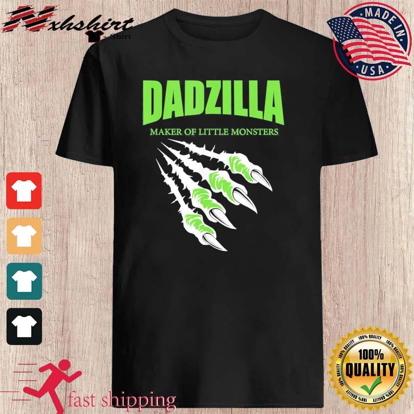 Dadzilla Maker Of Little Monsters Shirt