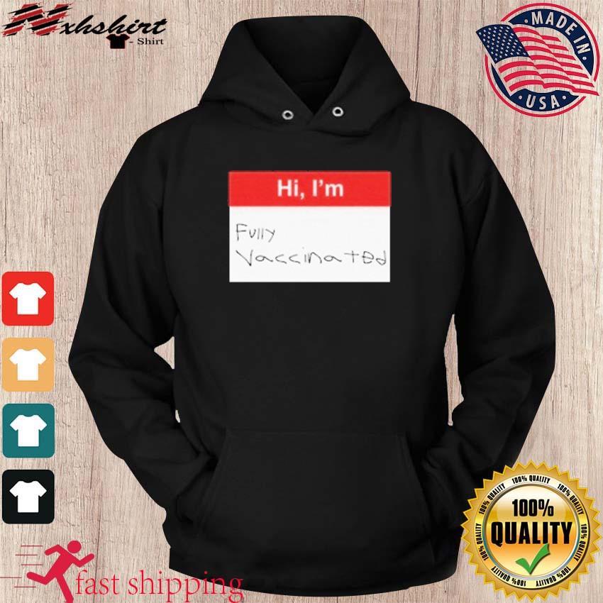 Hi Im Fully Vaccinated Shirt hoodie
