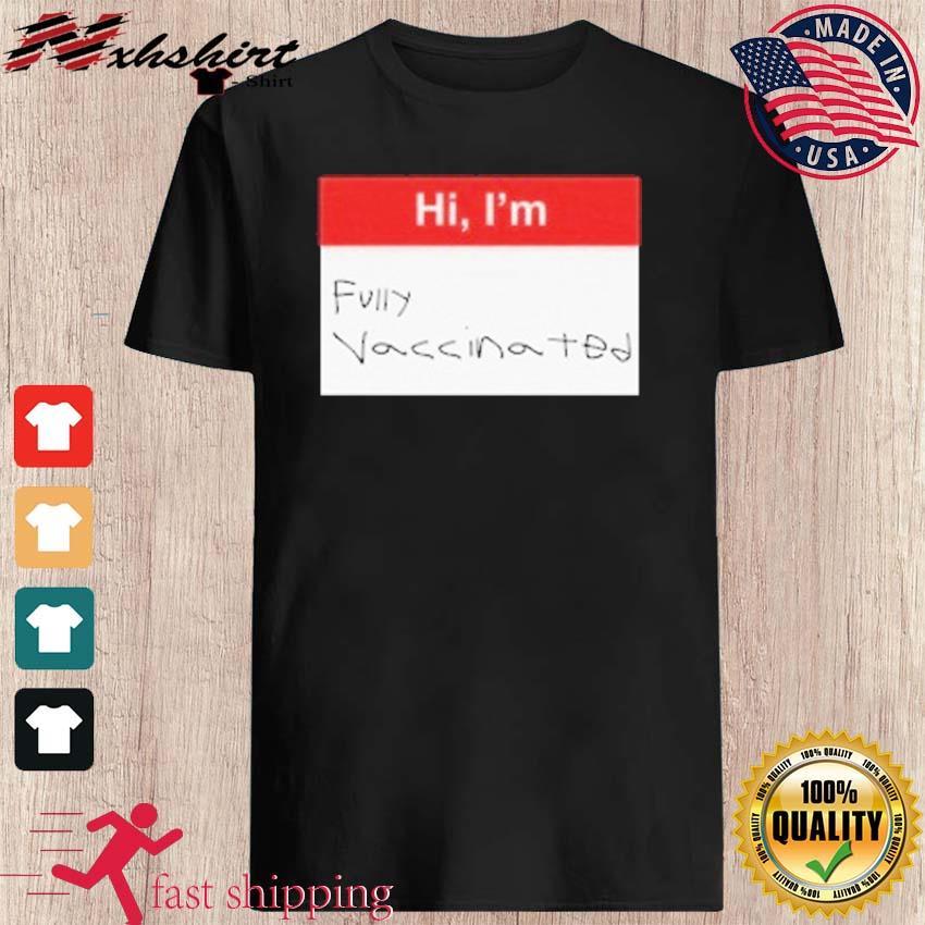 Hi Im Fully Vaccinated Shirt