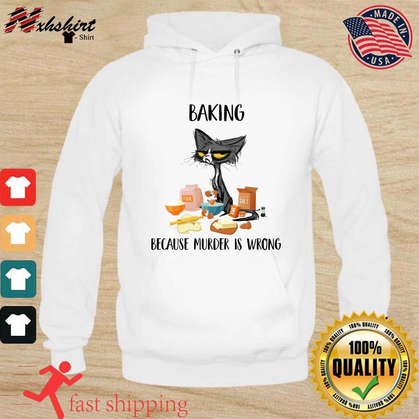 Official Black Cat Baking Because Murder Is Wrong 2021 Shirt hoodie