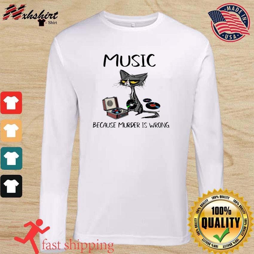 Official Black Cat Music Because Murder Is Wrong 2021 Shirt long sleeve