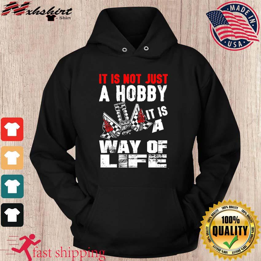 Official It Is Not Just A Hobby It Is A Way Of Life Drag Racing Shirt hoodie