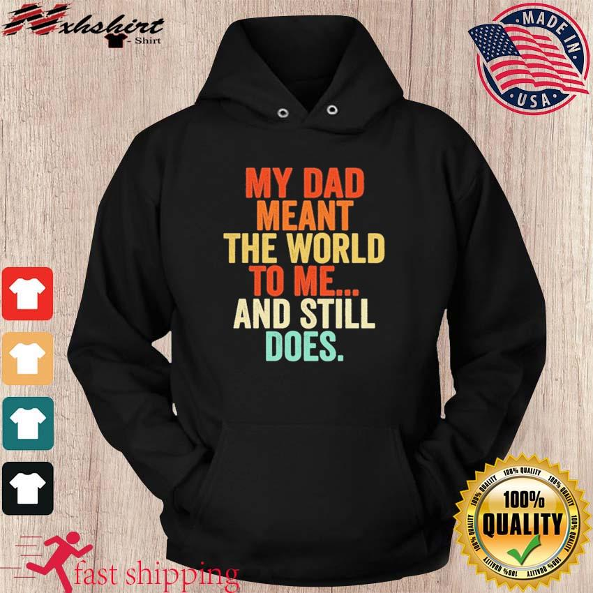 Official My Dad Meant The World To Me And Still Does Shirt hoodie