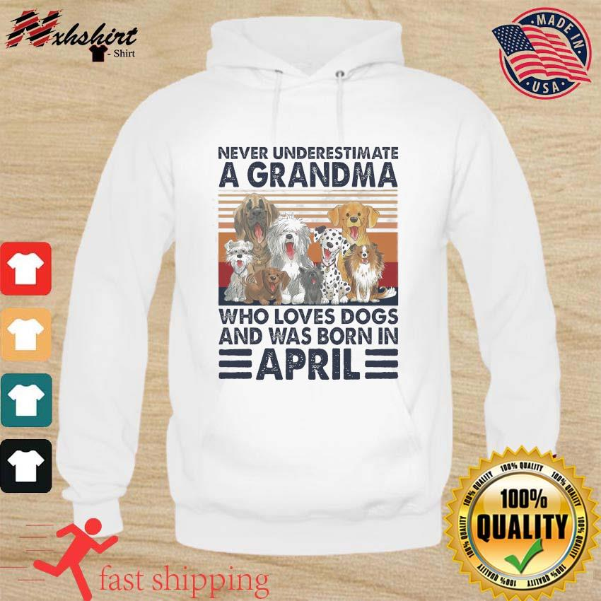 Official Never Underestimate A Grandma Who Loves Dogs And Was Born In April Vintage Shirt hoodie