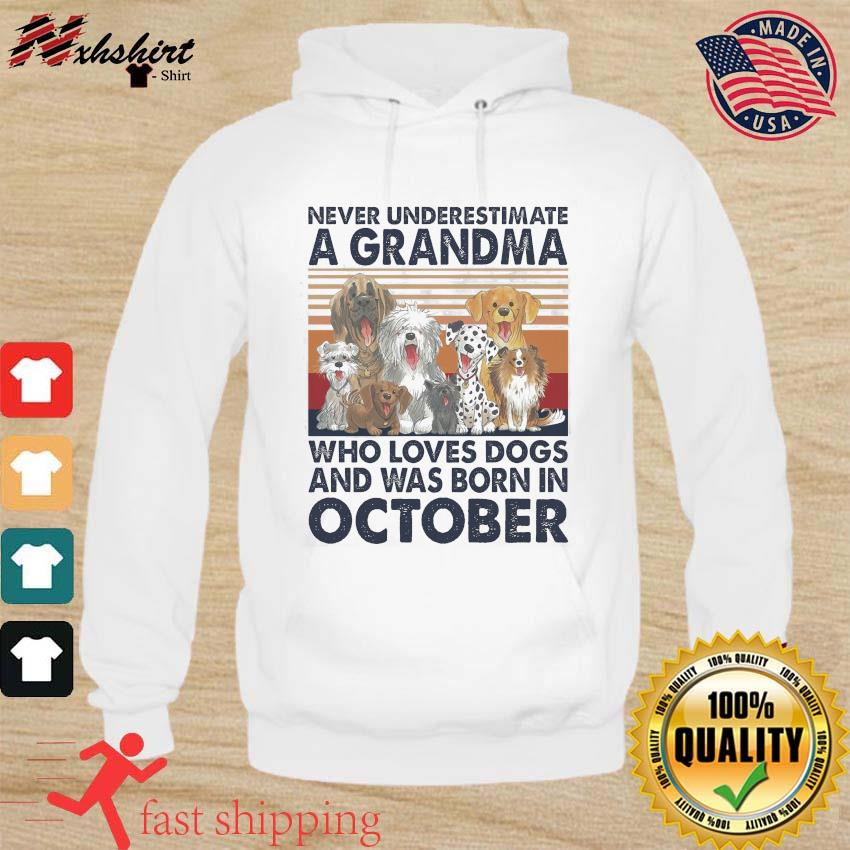 Official Never Underestimate A Grandma Who Loves Dogs And Was Born In October Vintage Shirt hoodie