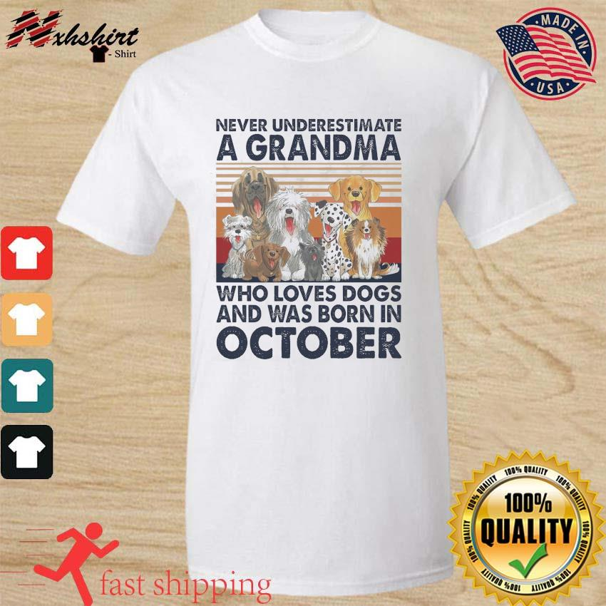 Official Never Underestimate A Grandma Who Loves Dogs And Was Born In October Vintage Shirt