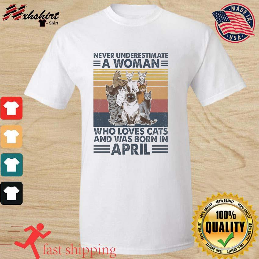 Official Never Underestimate A Woman Who Loves Cats And Was Born In April Vintage Shirt