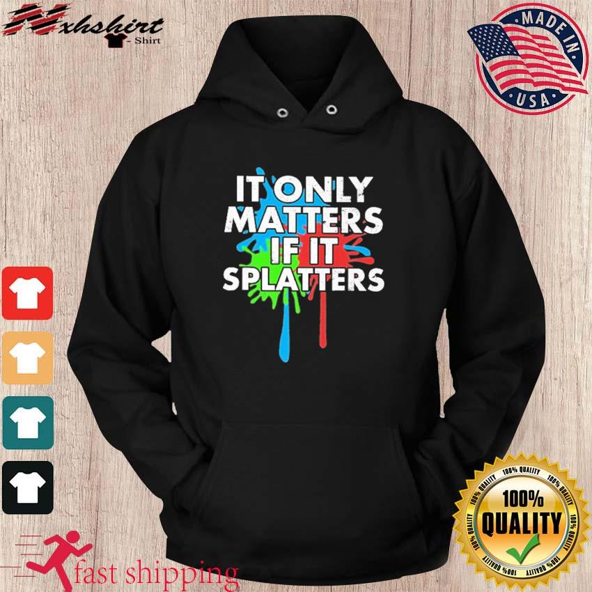 Official Paintball It Only Matters If It Splatters Shirt hoodie