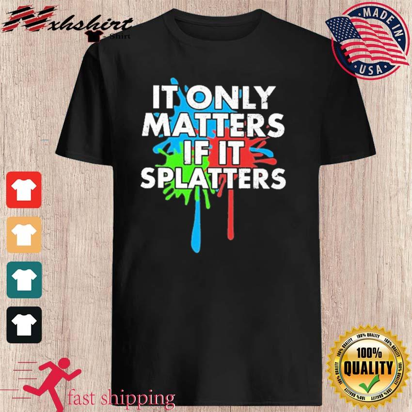 Official Paintball It Only Matters If It Splatters Shirt