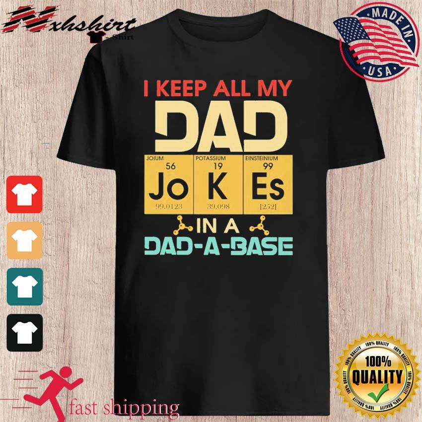 Official Science I Keep All My Dad Jokes In A Dad A Base Shirt