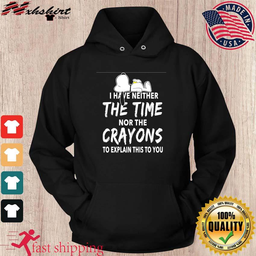 Official Snoopy I Have Neither The Time Nor The Crayons To Explain This To You Shirt hoodie