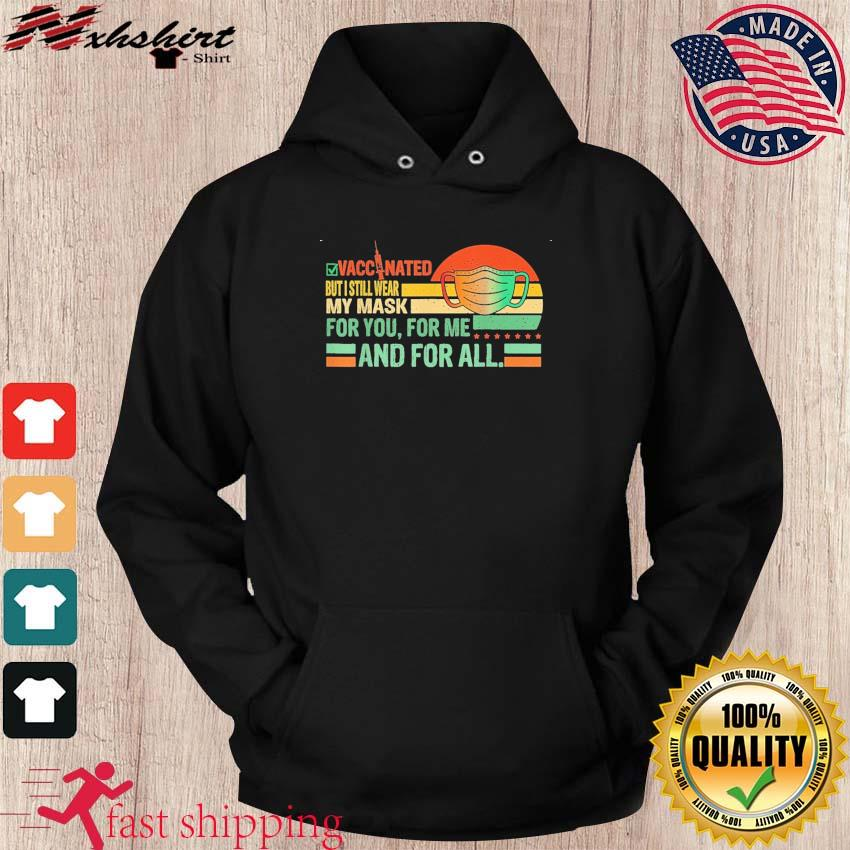 Official Vaccinated But I Still Wear My Mask For You For Me And For All Retro Sunset Shirt hoodie