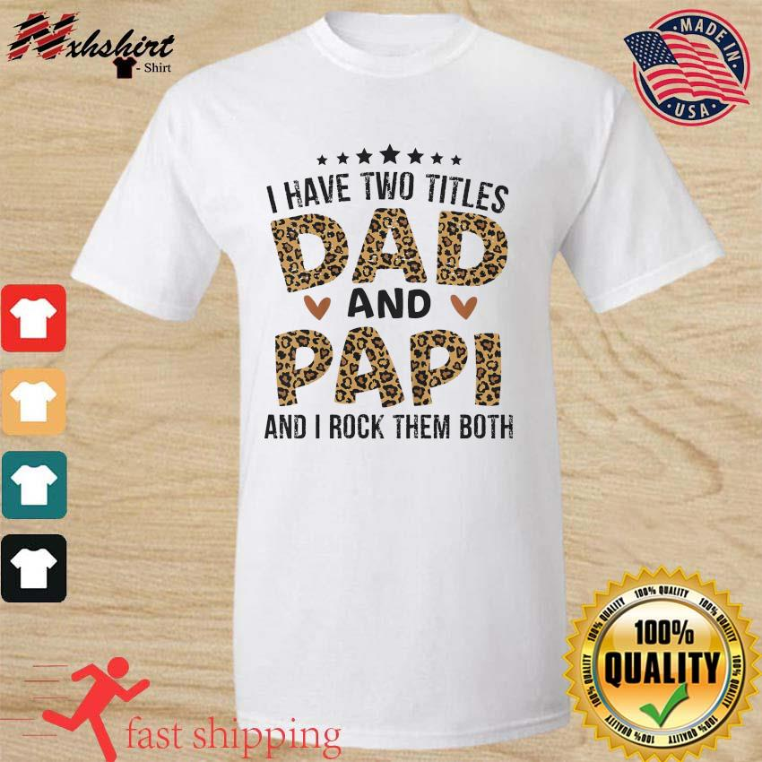 Official I Have Two Titles Dad And Papi And I Rock Them Both - Happy Father's Day 2021 Shirt