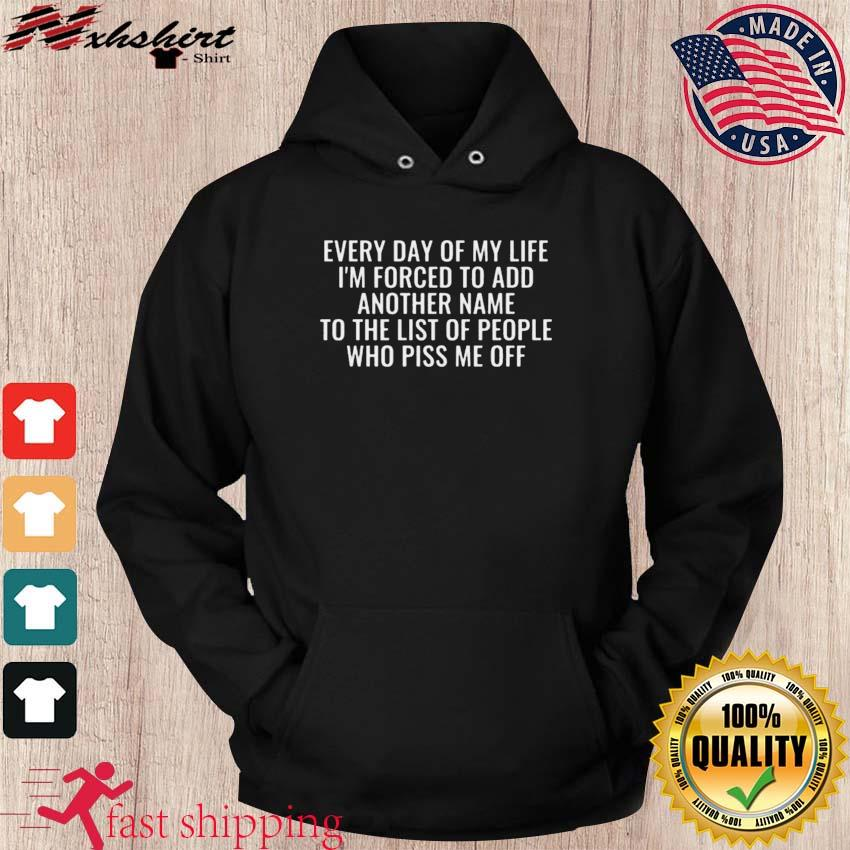Every Day Of My Life I'm Forced To Add Another Name To The List Of People Who Piss Me Off Classic T-Shirt hoodie