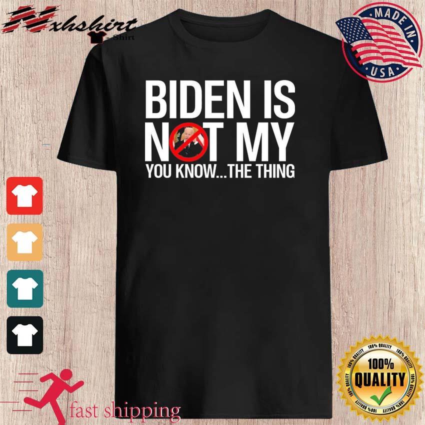 F-ck Biden , Anti Joe Biden Is not my you know the thing shirt