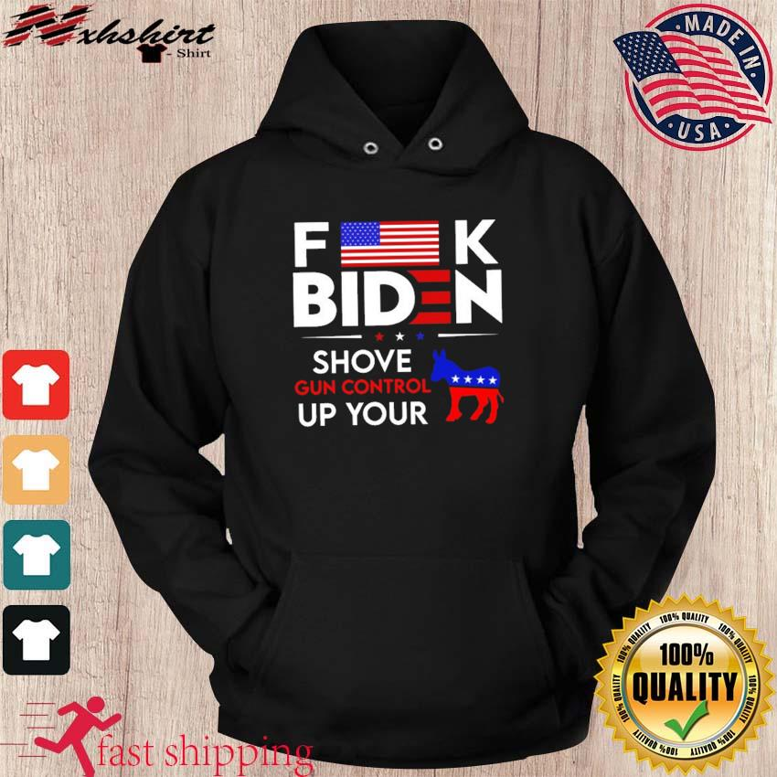 Funny Anti Biden F-ck Biden Shove Gun Control up Your Democrat Shirt hoodie