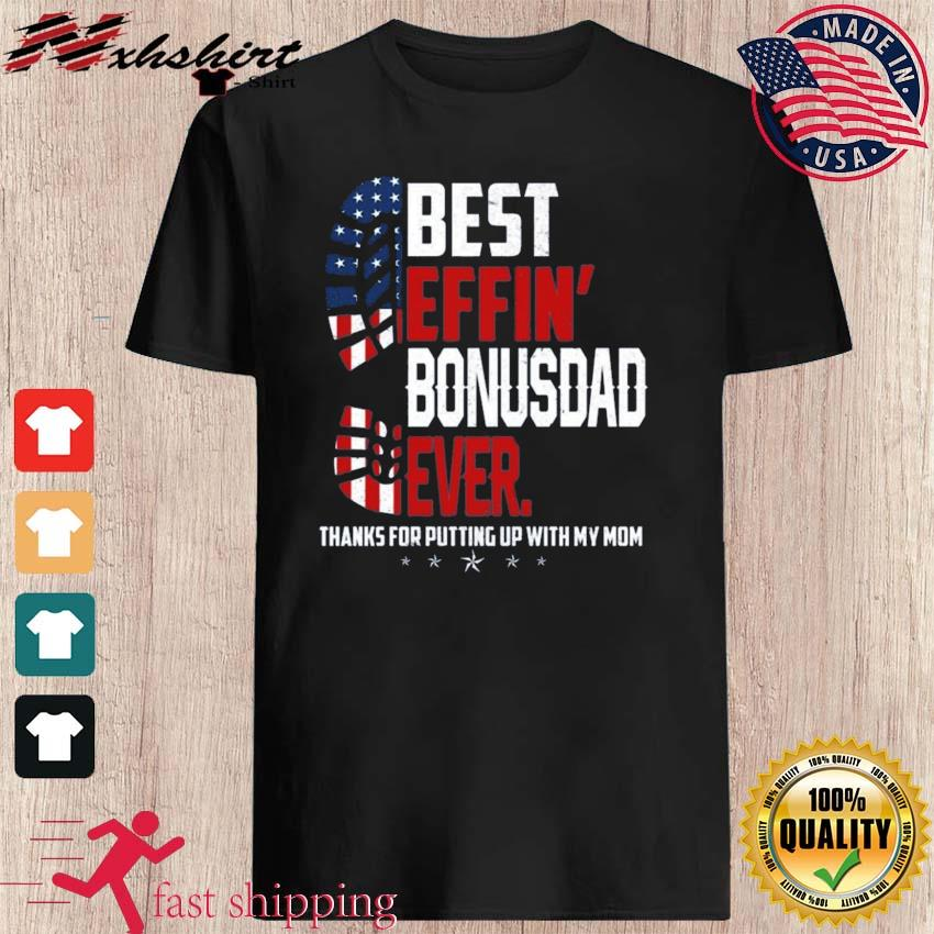 Funny Best Effin' Bonus Dad Ever Thanks For Putting Up With My Mom Shirt
