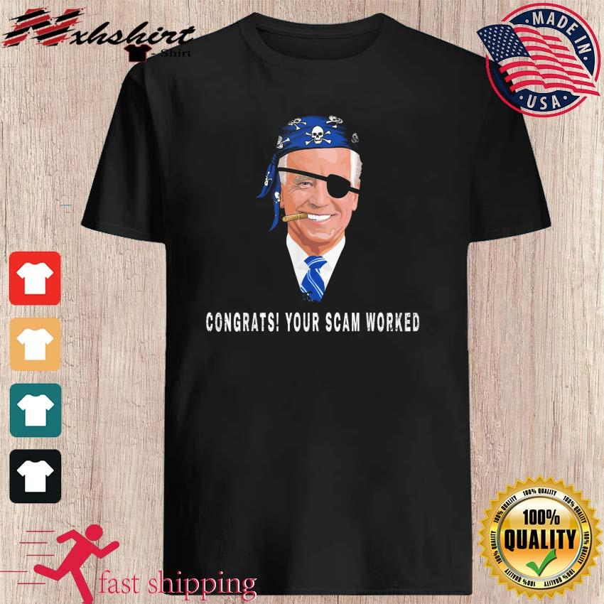 Funny Biden Congrats Your Scam Worked Shirt