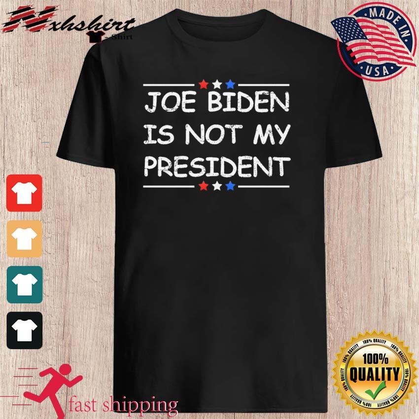 Funny Joe Biden Is Not My President t-shirt