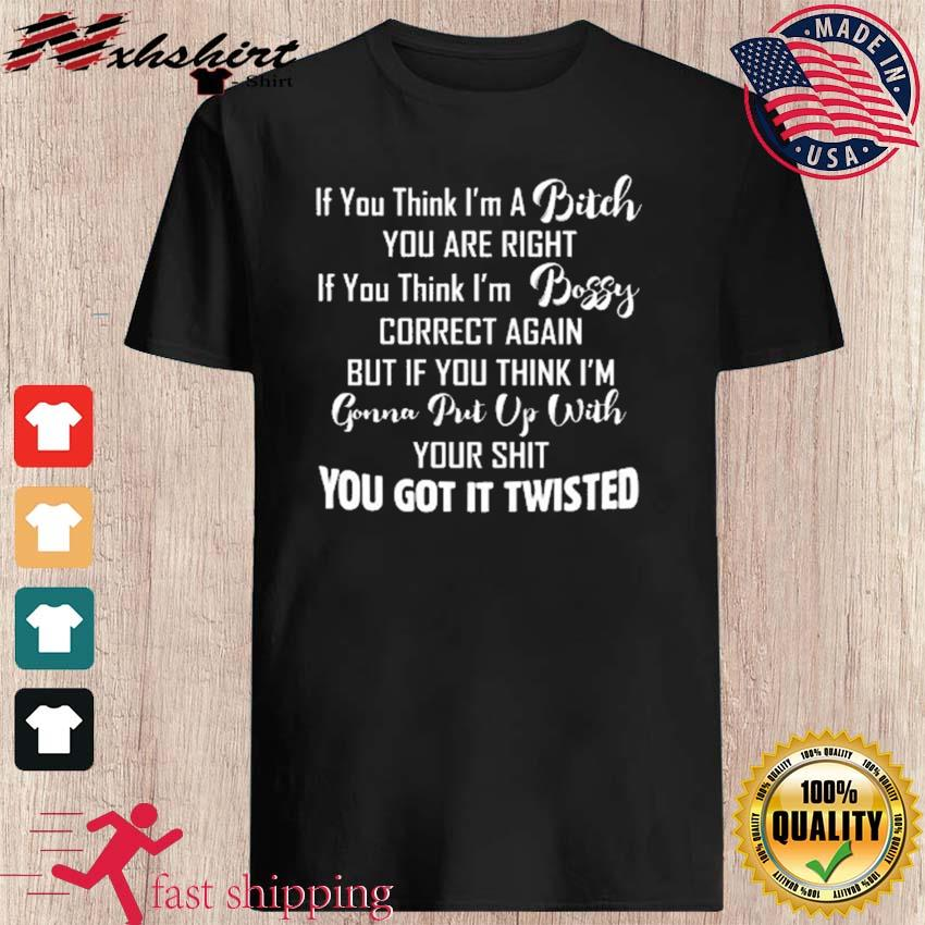 If You Think I A Bitch You Are Right If You Think I'm Bossy Correct Again Shirt