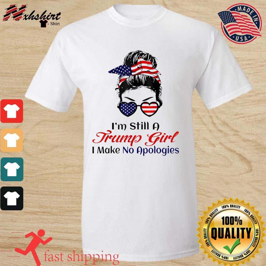Messy Bun girl I'm Still A Trump Girl Make No Apologies Patriotic American Shirt