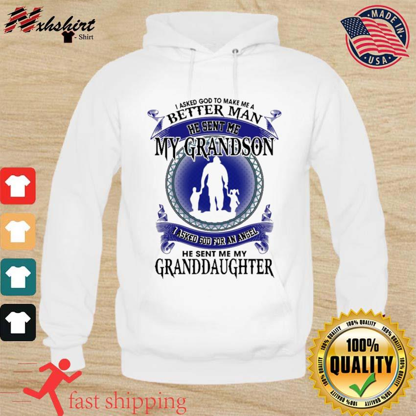 Official I Asked God To Make Me A Better Man He Sent Me My Grandson I Asked God For An Angel He Sent Me My Granddaughter Shirt hoodie