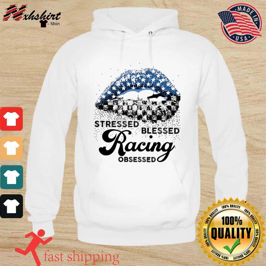 Official Lips Stressed Blessed Racing Obsessed t-Shirt hoodie