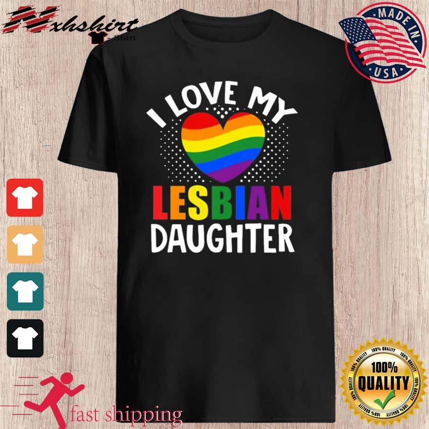 Pride I Love My Lesbian Daughter LGBT Shirt