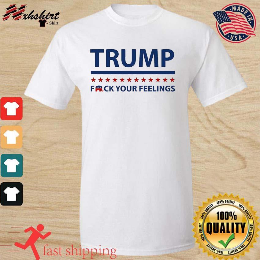 Trump 2024 F-ck Your Feelings Shirt Funny Trump Shirt