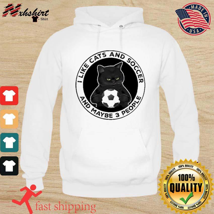 Black Cat I Like Cats And Soccer And Maybe Three People Shirt hoodie