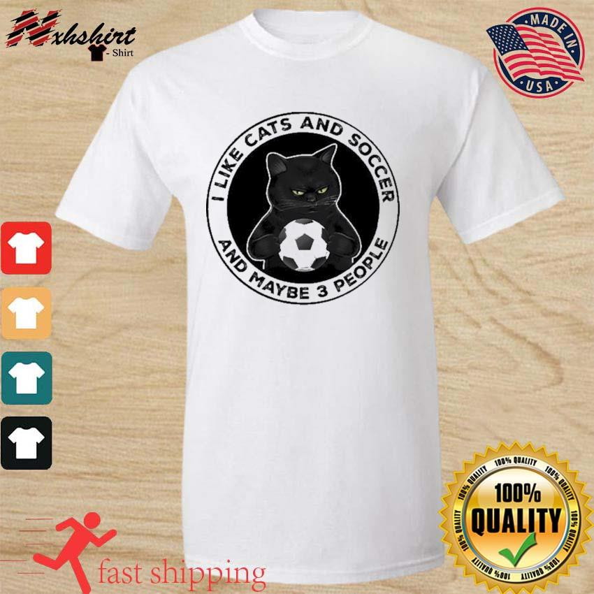 Black Cat I Like Cats And Soccer And Maybe Three People Shirt