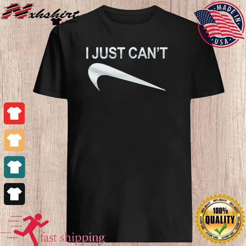 I Just Can't Symbol Nike Swoosh Down Reverse Shirt
