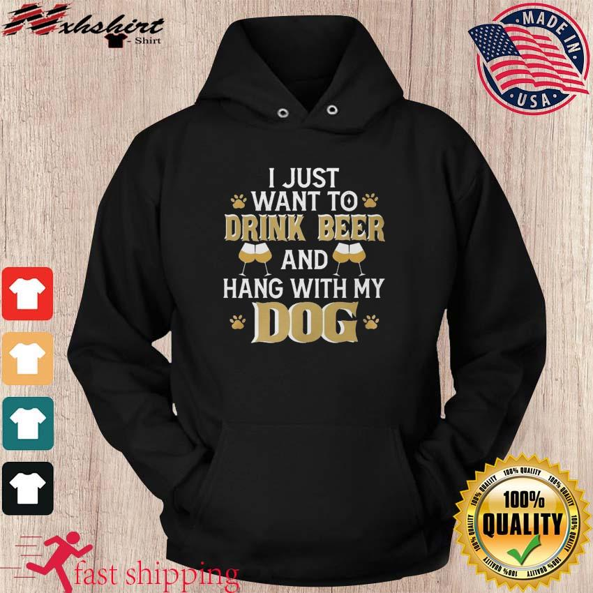 I Just Want To Drink Beer And Hang With My Dog Funny International Beer Day Shirt hoodie